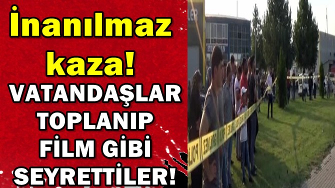 VATANDAŞLAR TOPLANIP FİLM GİBİ SEYRETTİLER!