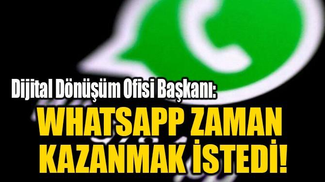 """WHATSAPP ZAMAN  KAZANMAK İSTEDİ!"""