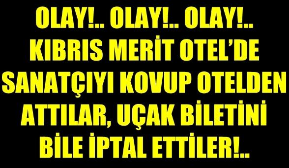 """KIBRIS MERİT OTEL'DE EŞİ GÖRÜLMEMİŞ REZALET!.. LİNET'İ SAHNEDEN İNDİRDİLER, OTELDEN """"KOVDULAR"""" YETMEDİĞİ GİBİ UÇAK BİLETİNİ DE İPTAL ETTİLER!"""