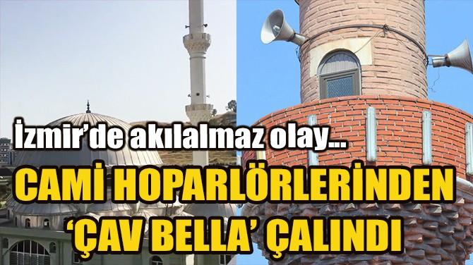 CAMİ HOPARLÖRLERİNDEN 'ÇAV BELLA' ÇALINDI!