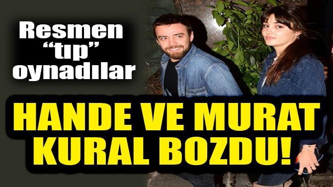HANDE ERÇEL VE MURAT DALKILIÇ KURAL BOZDU!