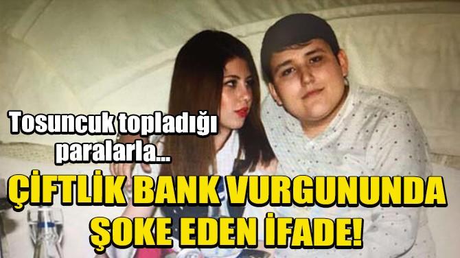 ÇİFTLİK BANK VURGUNUNDA ŞOKE EDEN İFADE!