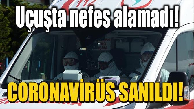 CORONAVİRÜS SANILDI!