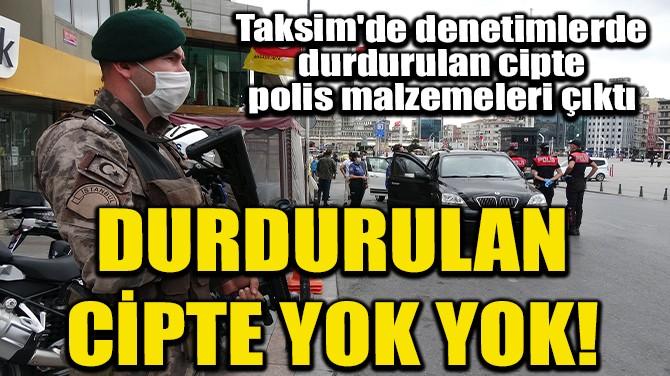 TAKSİM'DE DENETİMLERDE DURDURULAN CİPTE POLİS MALZEMELERİ ÇIKTI