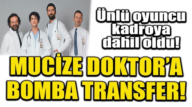 ÜNLÜ OYUNCU, MUCİZE DOKTOR'UN KADROSUNA DAHİL OLDU!