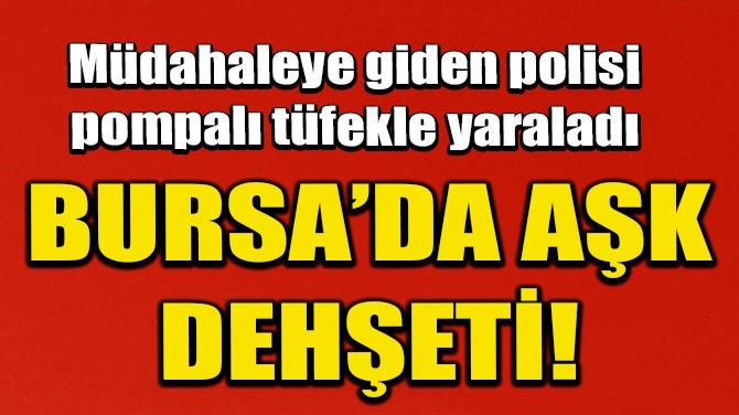 BURSA'DA AŞK DEHŞETİ!