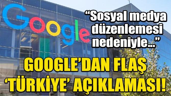 GOOGLE'DAN TÜRKİYE'DEKİ OPERASYONLARINA İLİŞKİN AÇIKLAMA!