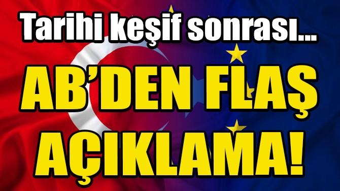 AB'DEN TÜRKİYE'NİN DOĞAL GAZ REZERVİ KEŞFİ İLE İLGİLİ AÇIKLAMA!