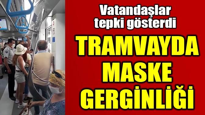 TRAMVAYDA MASKE GERGİNLİĞİ