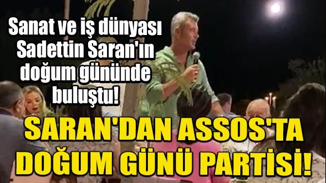 SARAN'DAN ASSOS'TA DOĞUM GÜNÜ PARTİSİ!
