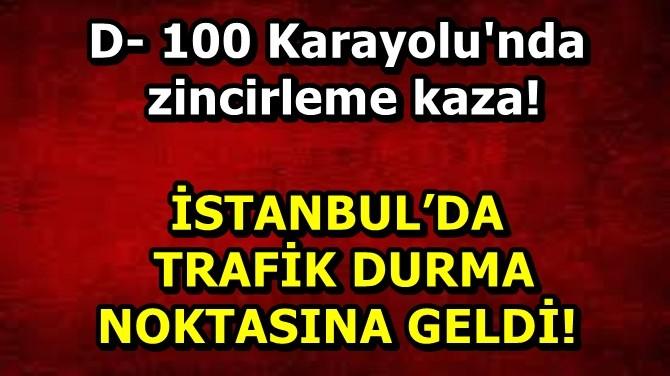 İSTANBUL'DA TRAFİK DURMA NOKTASINA GELDİ!