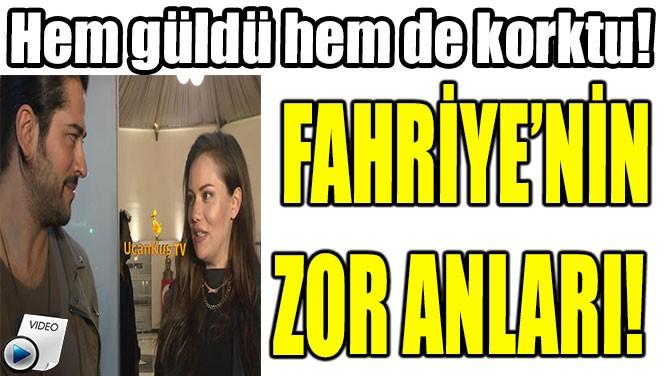 FAHRİYE'NİN ZOR ANLARI!