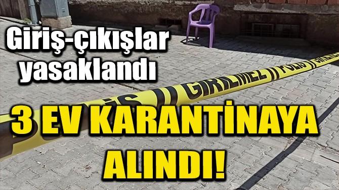 GERCÜŞ'TE 3 EV KARANTİNAYA ALINDI