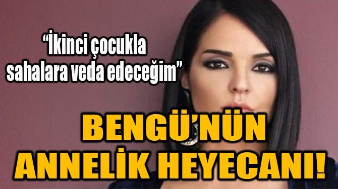 BENGÜ'NÜN ANNELİK HEYECANI!