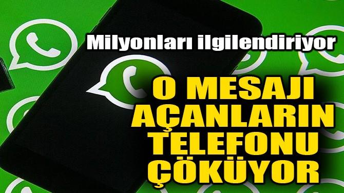 WHATSAPP'TA O MESAJI AÇANLARIN TELEFONU ÇÖKÜYOR!