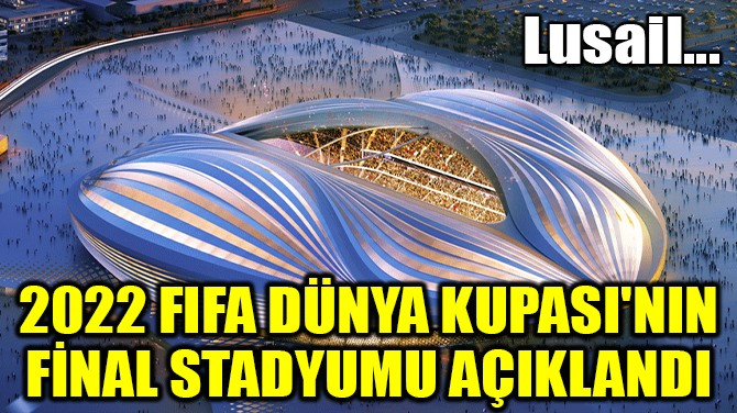 2022 FIFA DÜNYA KUPASI FİNALİ LUSAİL STADI'NDA