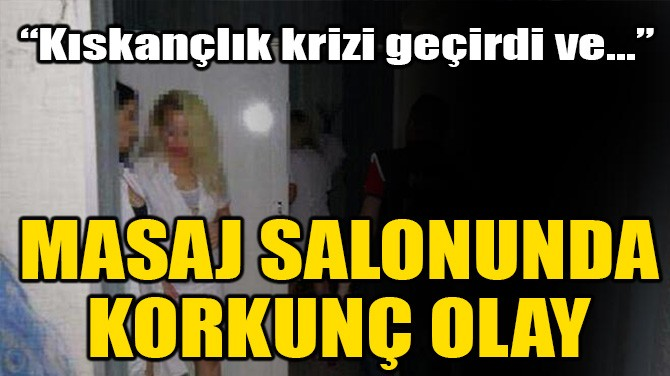 MASAJ SALONUNDA KORKUNÇ OLAY!